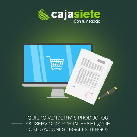 Quiero vender mis productos y/o servicios por Internet ¿qué obligaciones legales tengo?